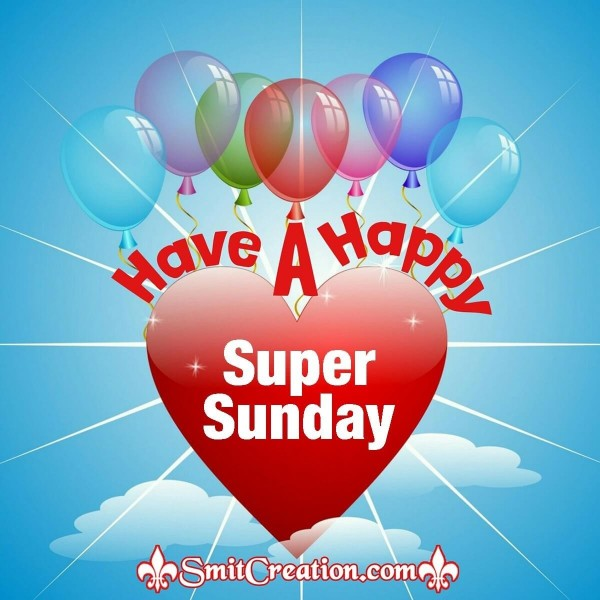 Have A Happy Super Sunday