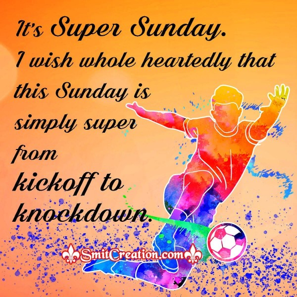 Wish You Super Sunday From Kickoff To Knockdown