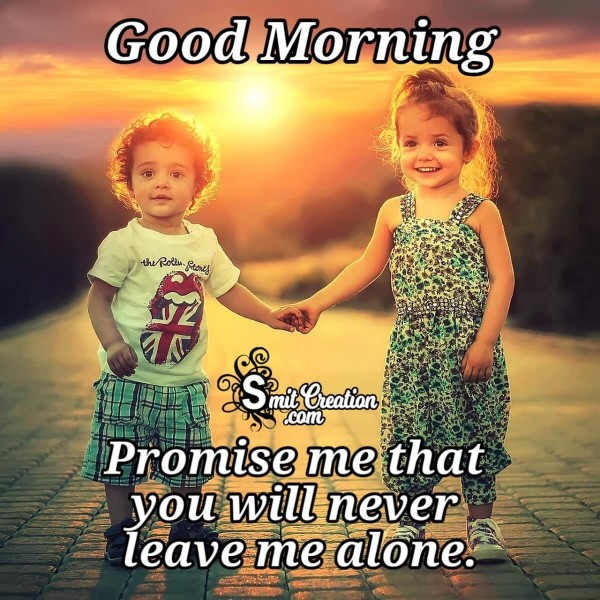 Good Morning Promise Me Never Leave Me Alone