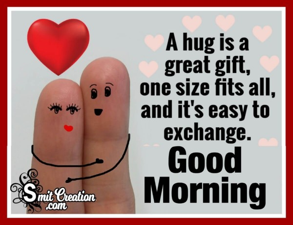 Good Morning A Hug Is A Great Gift