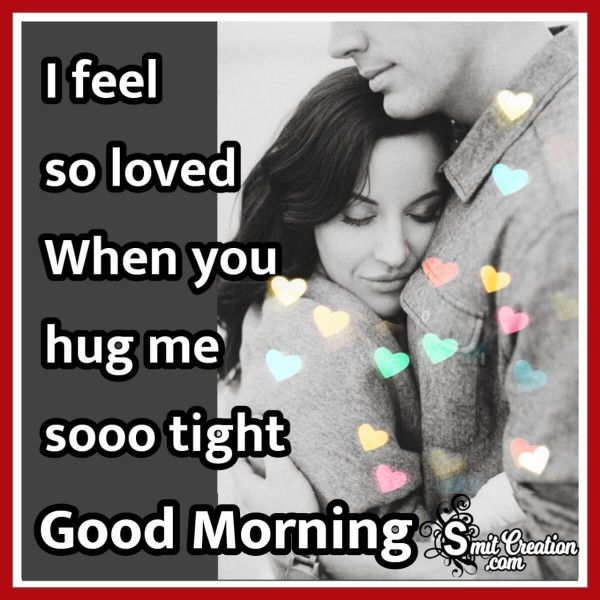 Good Morning When You Hug Me