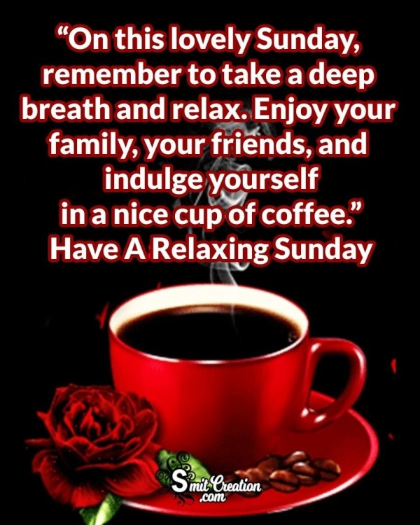 Have A Relaxing Sunday With Family And Friends