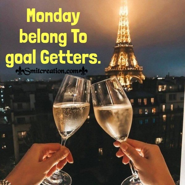 Monday Belong To Goal Getters