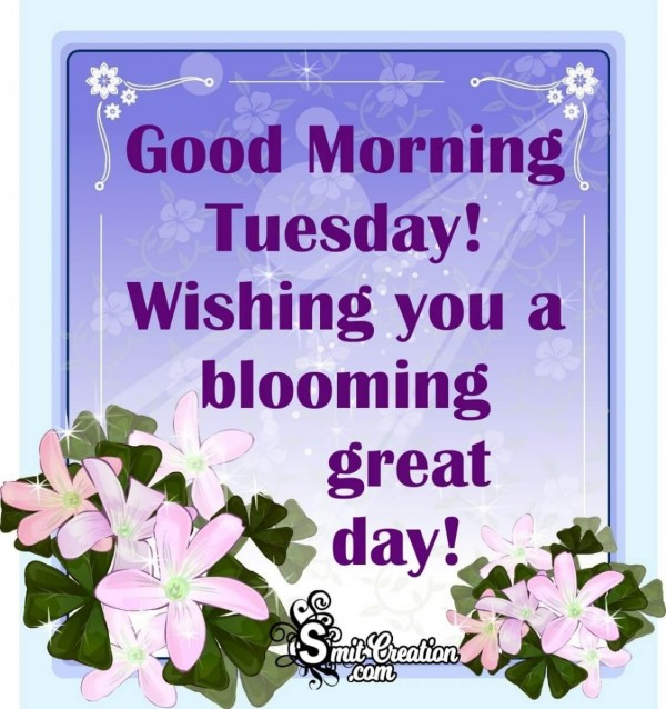 Wishing You A Blooming Great Tuesday!