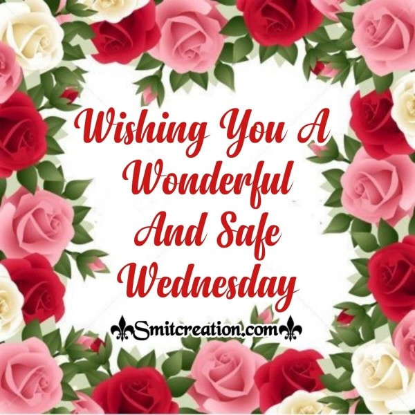Wishing You A Wonderful And Safe Wednesday