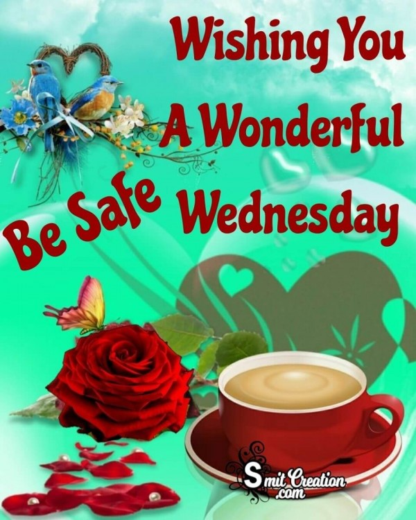 Wishing You A Wonderful Wednesday Be Safe