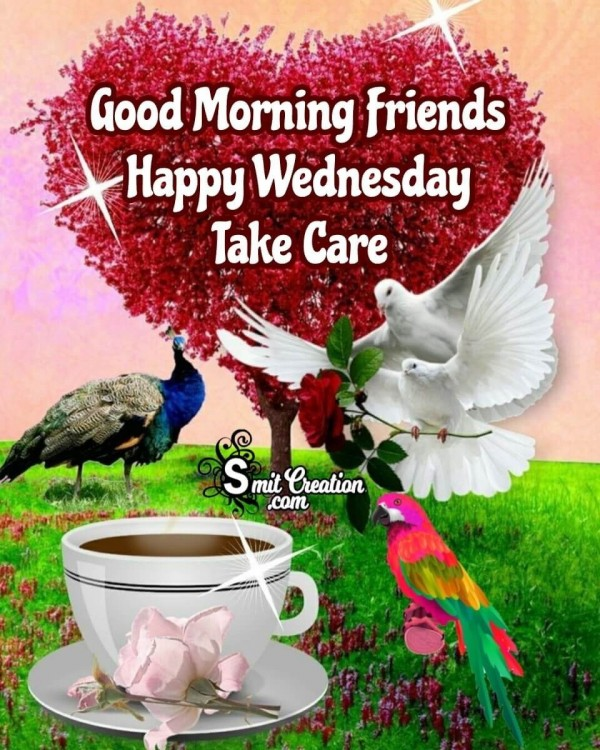 Good Morning Friends Happy Wednesday Take Care