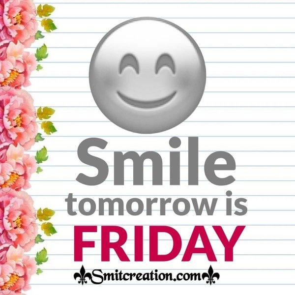 Smile Tomorrow Is Friday