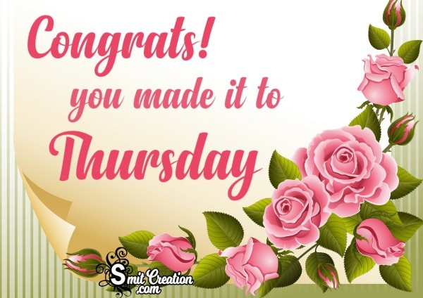 Congrats You Made It Thursday