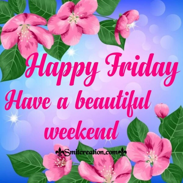 Happy Friday Have A Beautiful Weekend
