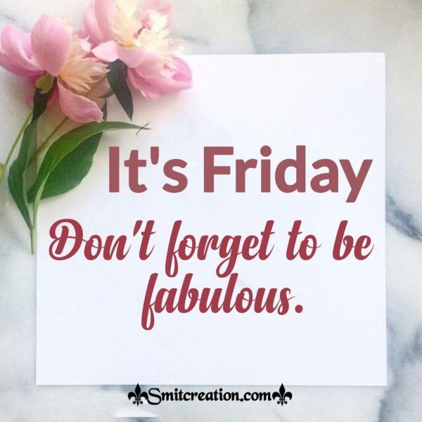 It's Friday Don't Forget To Be Fabulous