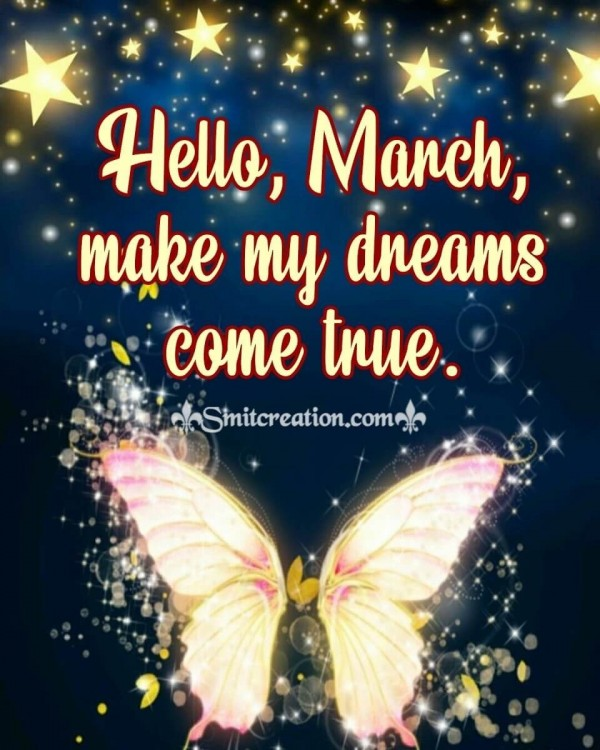 Hello, March, Make My Dreams Come True.
