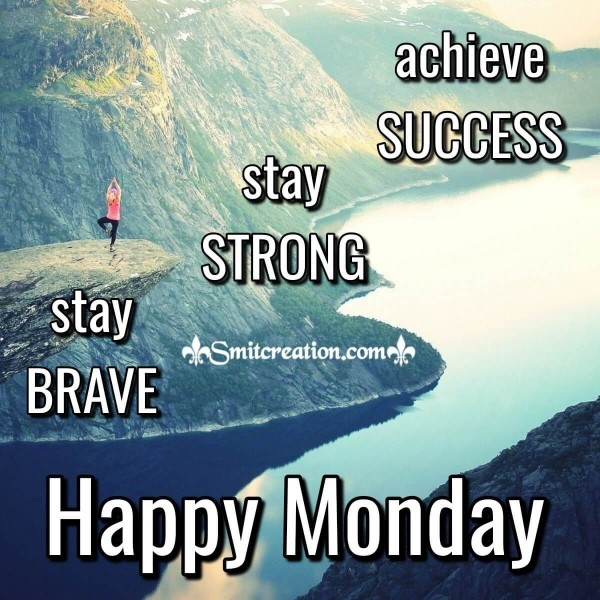 Stay Brave Stay Strong Achieve Success On Monday