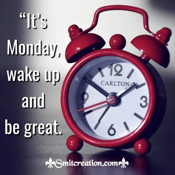 It's Monday Wake Up And Be Great