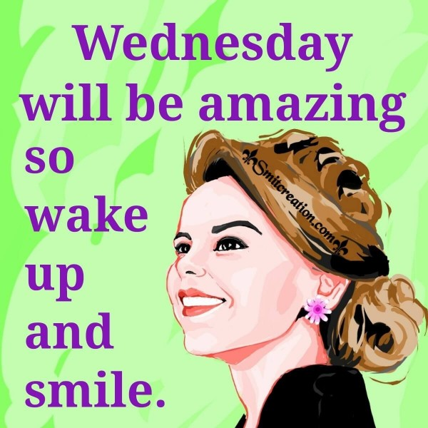 Wednesday Will Be Amazing So Wake Up And Smile