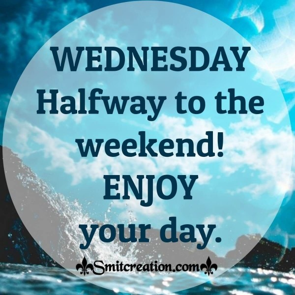 Wednesday Halfway To The Weekend! Enjoy Your Day