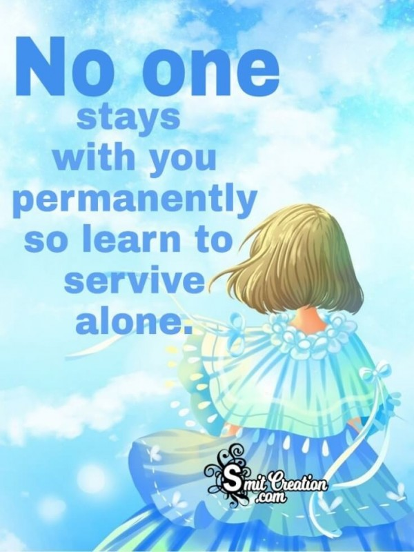 No One Stays With You Permanently So Learn To Survive Alone