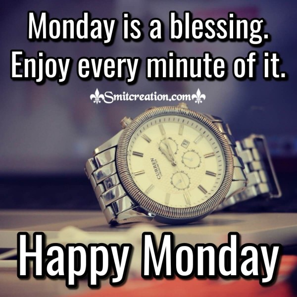 Monday Is A Blessing. Enjoy Every Minute Of It