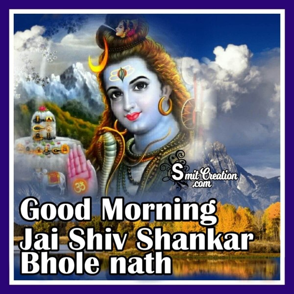 Good Morning Jai Shiv Shankar Bholanath