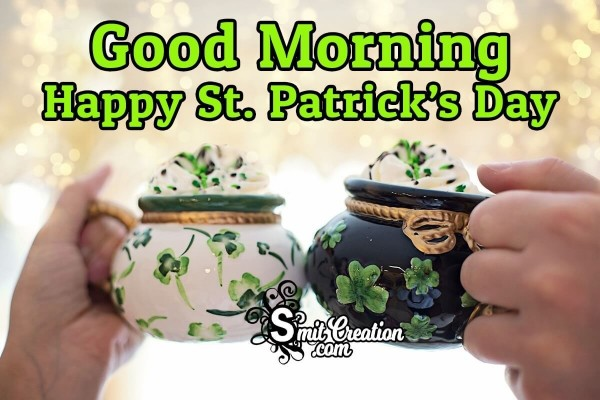 Good Morning Happy St. Patrick's Day For Friends