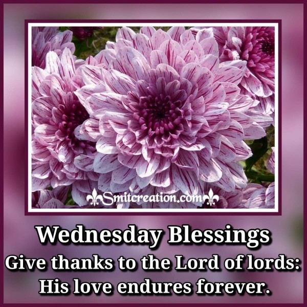 Wednesday Blessings Give Thanks To The Lord Of Lords