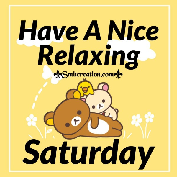 Have A Nice Relaxing Saturday