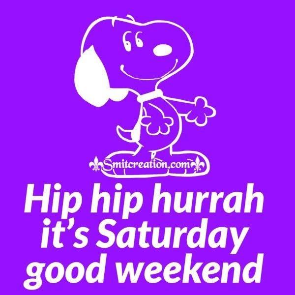 Hip Hip Hurrah It's Saturday Good Weekend