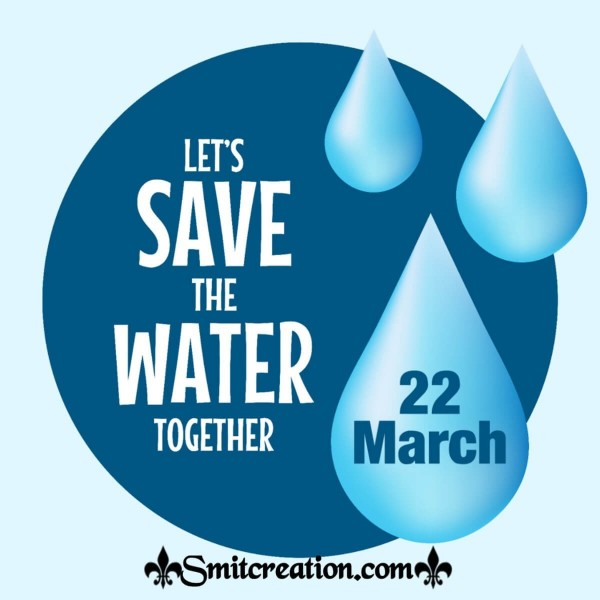 22 March - Let's Save The Water