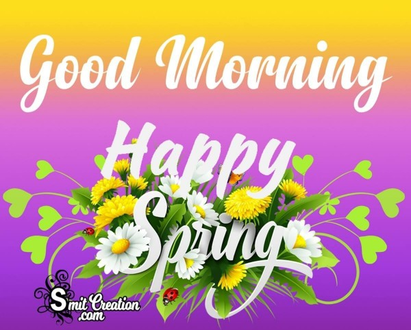 Good Morning Happy Spring