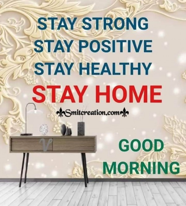 Good Morning Stay Strong Stay Positive Stay Healthy Stay Home