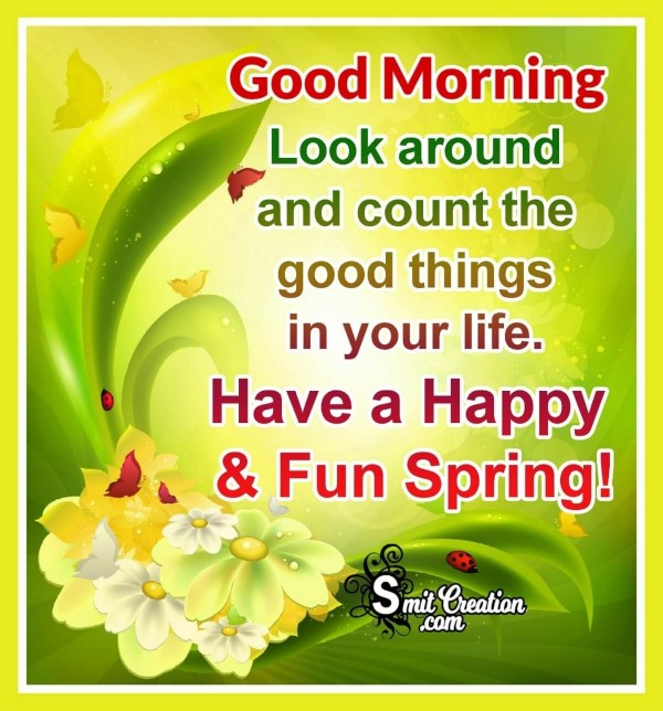 Good Morning Have A Happy And Fun Spring