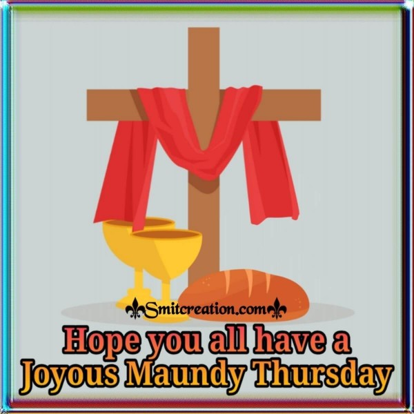 Hope You All Have A Joyous Maundy Thursday