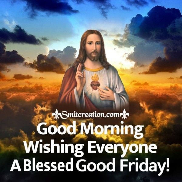 Good Morning Wishing Everyone A Blessed Good Friday!