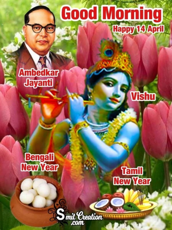 Good Morning 14 April Ambedkar Jayanti Vishu Tamil And Bengali New Year