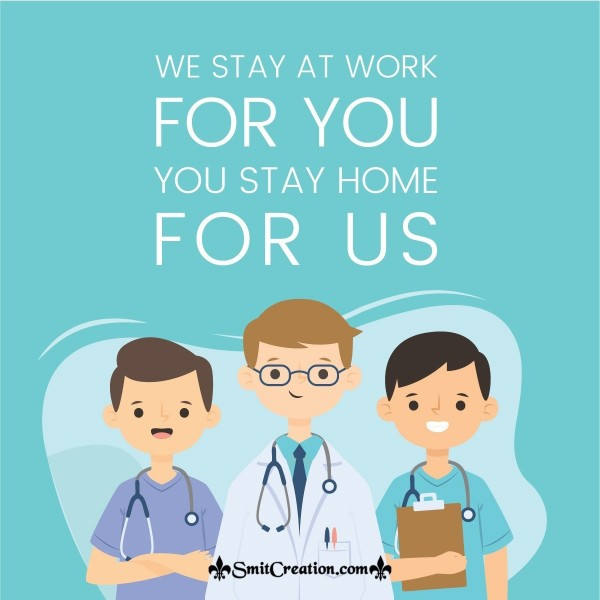 We Stay At Work For You, You Stay Home For Us
