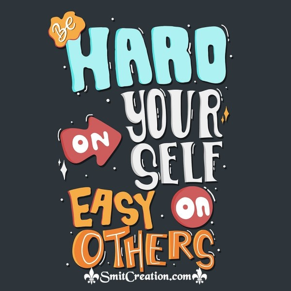 Hard On Your Self Easy On Others