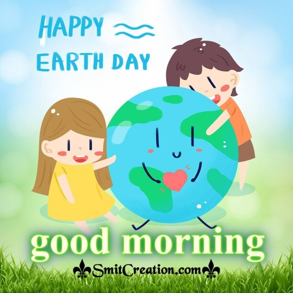 Happy Earth Day Good Morning