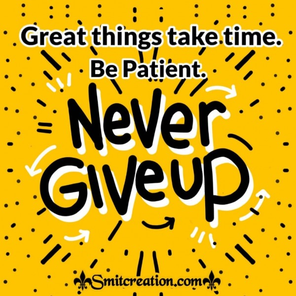 Never Give Up Be Patient