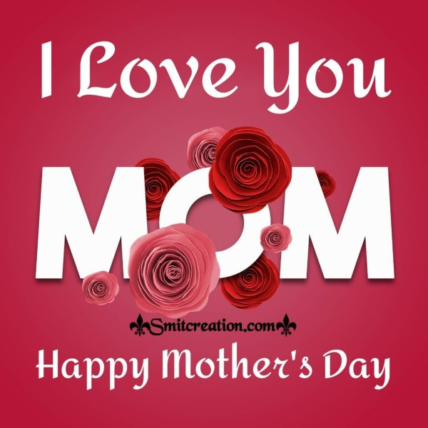 Happy Mother's Day I Love You Card