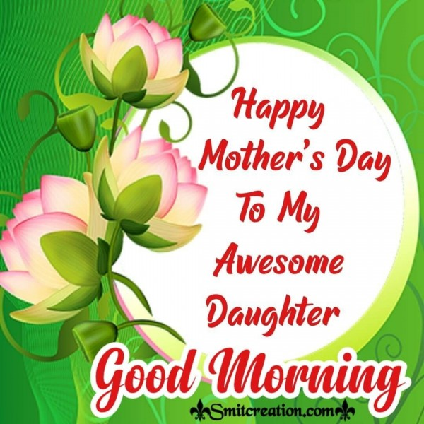 Good Morning Happy Mother's Day To My Awsome Daughter