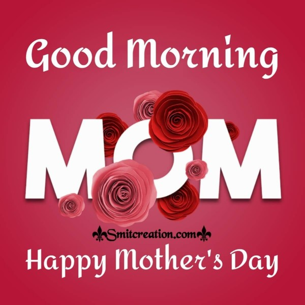 Good Morning Happy Mother's Day I Love You