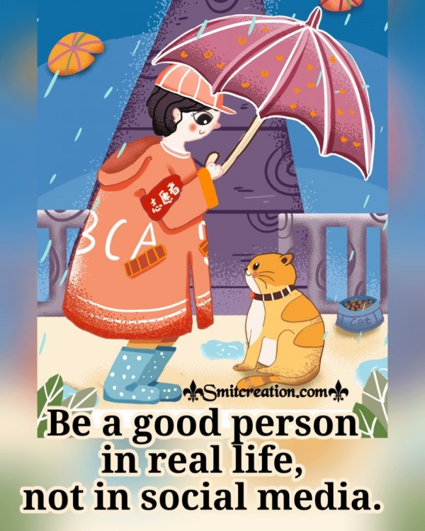 Be A Good Person In Real Life Not In Social Media