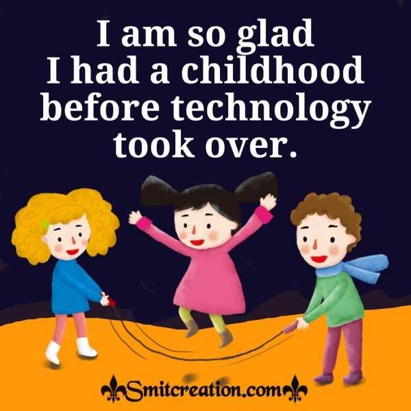 I Am So Glad I Had A Childhood Before Technology Took Over