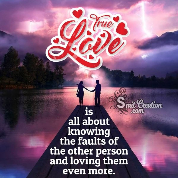 True love is all about knowing the faults of other person