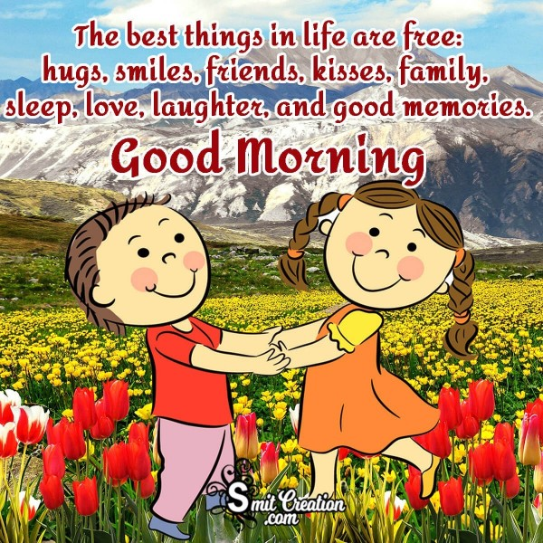 Good Morning Best Thing In Life Are Free