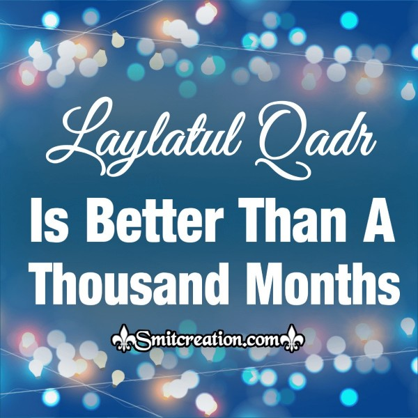 Laylatul Qadr Is Better Than One Thousand Months