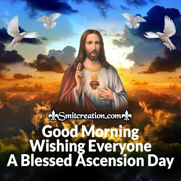 Good Morning Wishing Everyone A Blessed Ascension Day!