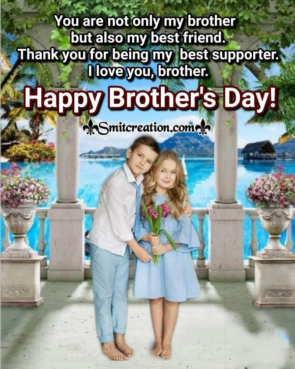Happy Brother's Day Card For My Best Supporter