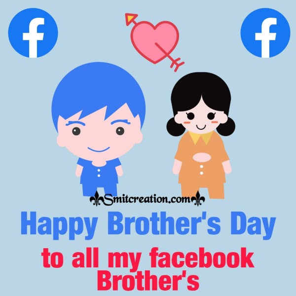 Happy Brother's Day To All My Facebook Brothers