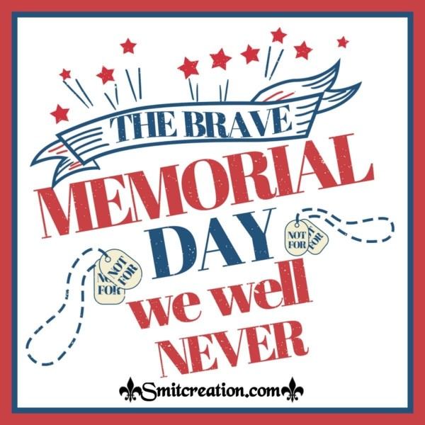 The Brave Memorial Day We Will Never